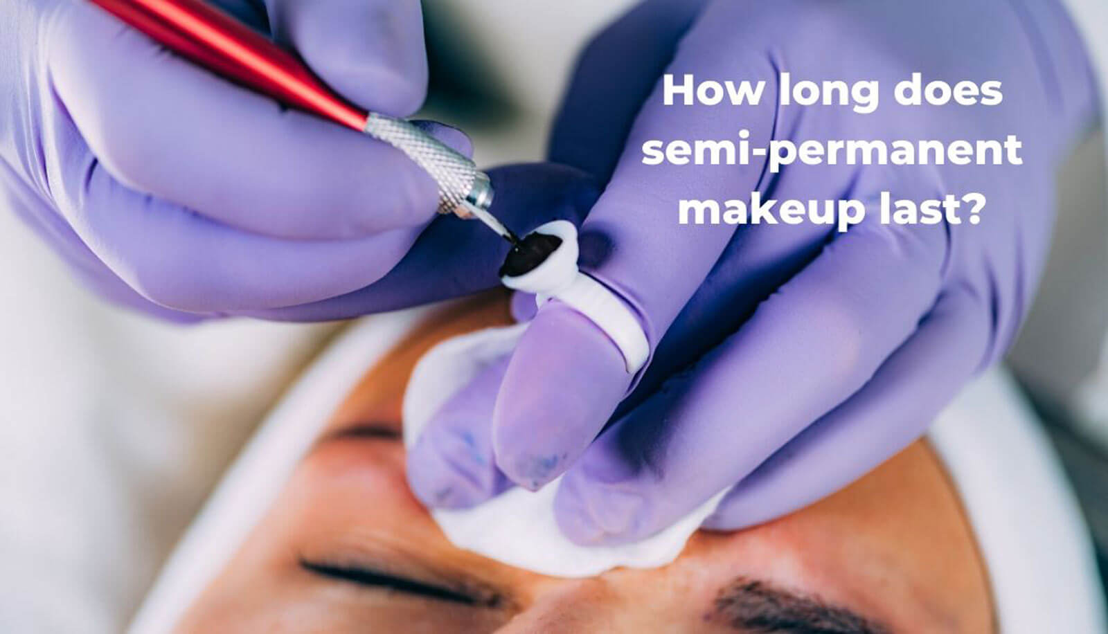 How long does semi-permanent makeup last?