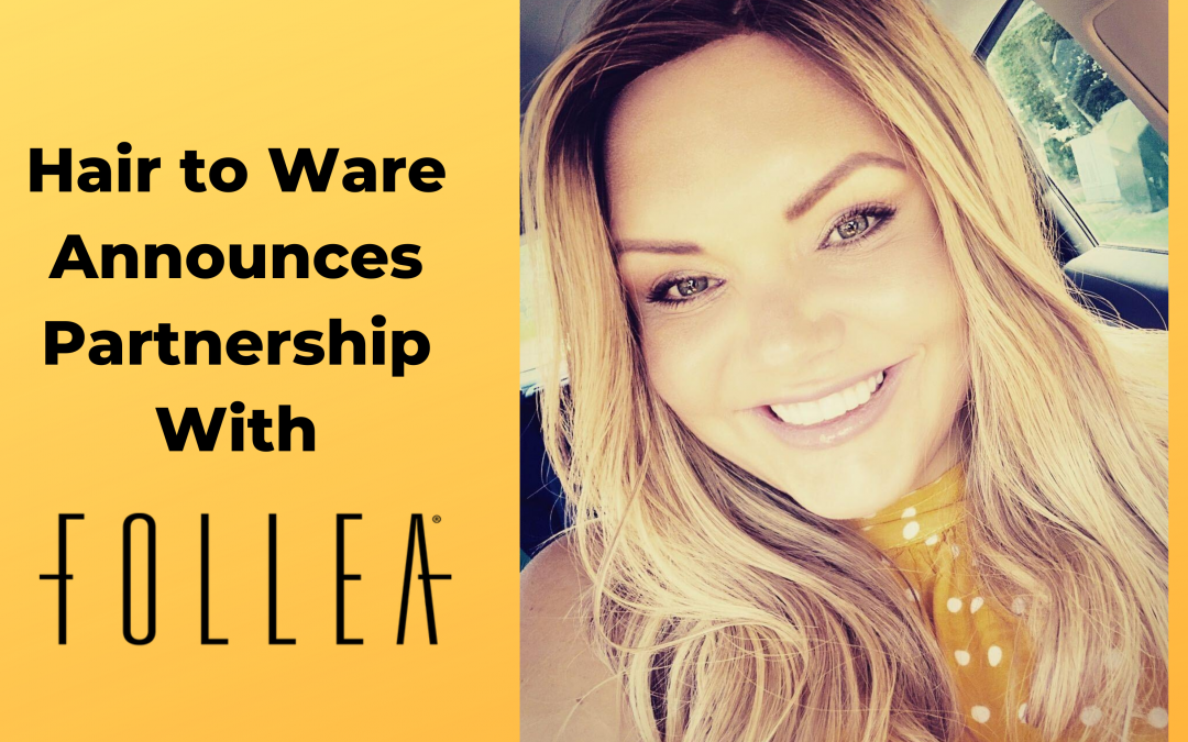 Hair to Ware Announces Partnership With Follea