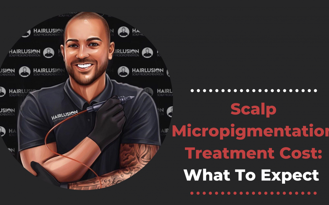Scalp Micropigmentation Treatment Cost